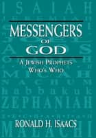 Messengers of God - A Jewish Prophets Who's Who ebook by Ronald H. Isaacs