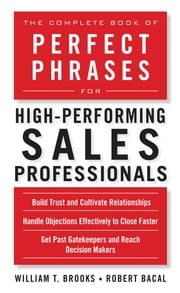 The Complete Book of Perfect Phrases for High-Performing Sales Professionals ebook by Robert Bacal, William Brooks