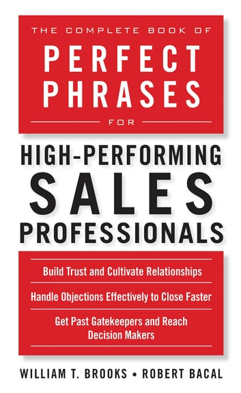 The Complete Book of Perfect Phrases for High-Performing Sales Professionals ebook by Robert Bacal,William T. Brooks