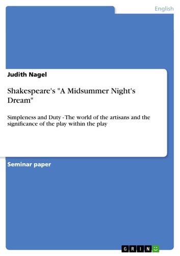 Shakespeare's 'A Midsummer Night's Dream' - Simpleness and Duty - The world of the artisans and the significance of the play within the play ebook by Judith Nagel