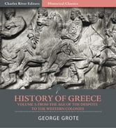 History of Greece Volume 3: From the Age of the Despots to the Western Colonies ebook by George Grote