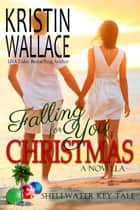 Falling For You At Christmas - Shellwater Key Tales (Book 2) eBook von Kristin Wallace