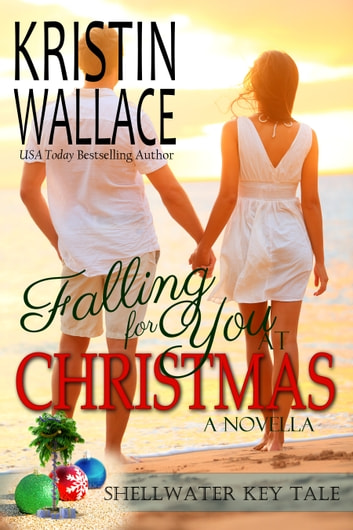 Falling For You At Christmas - Shellwater Key Tales (Book 2) ebook by Kristin Wallace
