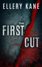 The First Cut - Doctors of Darkness, #3 ebook by Ellery Kane