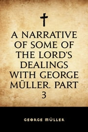 A Narrative of some of the Lord's Dealings with George Müller. Part 3 ebook by George Müller