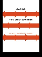 Learning from Other Countries: The Cross-National Dimension in Urban Policy Making ebook by I. Masser,Mrs Bernadette Williams,R. Williams