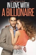 In Love With A Billionaire, Book Three: Making It Work ebook by J.M. Cagle