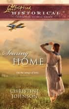 Soaring Home (Mills & Boon Historical) ebook by Christine Johnson