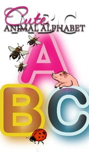 ABC: Cute Animal Alphabet - Spring Mother's Day Gift Idea ebook by DA TOP Children Books, Helen Murano, John Prost