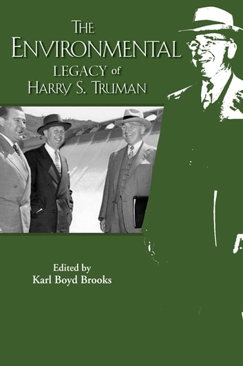 The Environmental Legacy of Harry S. Truman ebook by Karl Boyd Brooks,Mark W. T. Harvey,Paul Milazzo,Thomas Robertson,Christopher H. Schroeder,Christine Todd Whitman,Michael Grunwald
