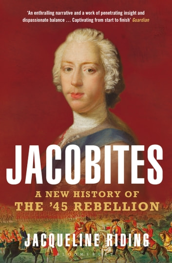 Jacobites - A New History of the '45 Rebellion ebook by Jacqueline Riding