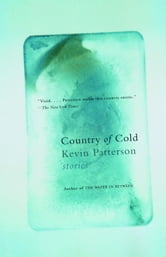 Country of Cold - Stories ebook by Kevin Patterson