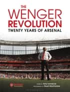 The Wenger Revolution - Twenty Years of Arsenal ebook by Amy Lawrence, Mr. Stuart MacFarlane