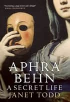 Aphra Behn: A Secret Life ebook by Janet Todd