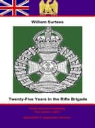 Twenty-Five years in the Rifle Brigade ebook by Quartermaster William Surtees,John Surtees