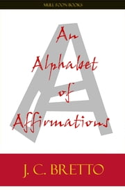An Alphabet of Affirmations ebook by J. C. Bretto