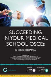 Succeeding in your Medical School OSCEs - An essential guide for medical students including over 140 practice scenarios ebook by Bhoresh Dhamija