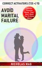Correct Activators (725 +) to Avoid Marital Failure ebook by Nicholas Mag