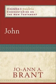 John (Paideia: Commentaries on the New Testament) ebook by Jo-Ann A. Brant,Mikeal Parsons,Charles Talbert