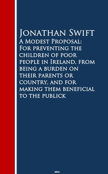 A Modest Proposal: For preventing the childrm beneficial to the publick - Bestsellers and famous Books ebook by Jonathan Swift