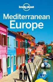 Lonely Planet Mediterranean Europe ebook by Lonely Planet,Duncan Garwood,James Bainbridge,Mark Baker,Mark Elliott,Anthony Ham,Craig McLachlan,Anja Mutic,Regis St Louis,Nicola Williams