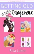 Getting Old is Tres Dangereux ebook by Rita Lakin