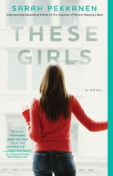 These Girls - A Novel ebook by Sarah Pekkanen