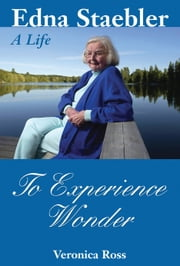 To Experience Wonder - Edna Staebler: A Life ebook by Veronica Ross