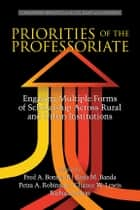 Priorities of the Professoriate - Engaging Multiple Forms of Scholarship Across Rural and Urban Institutions ebook by Fred A. Bonner, II, Rosa M. Banda,...