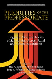 Priorities of the Professoriate - Engaging Multiple Forms of Scholarship Across Rural and Urban Institutions ebook by Fred A. Bonner,II,Rosa M. Banda,Petra A. Robinson,Chance W. Lewis,Barbara Lofton