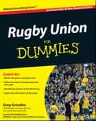 Rugby Union For Dummies ebook by Greg Growden,Robbie Deans