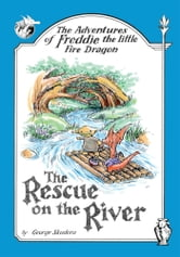 The Adventures of Freddie the Little Fire Dragon: The Rescue on the River ebook by George Skudera