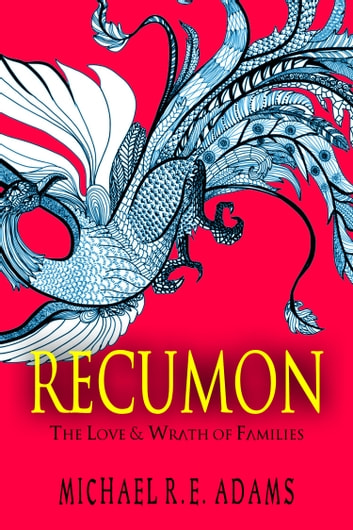 Recumon: The Love and Wrath of Families (Complete Edition) ebook by Michael R.E. Adams