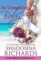 An Unexpected Baby (The Bride Series) ebook by Shadonna Richards