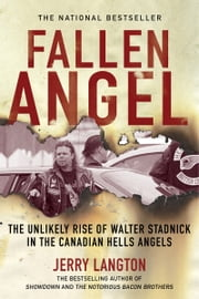 Fallen Angel - The Unlikely Rise of Walter Stadnick and the Canadian Hells Angels ebook by Jerry Langton