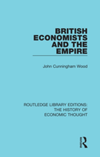 British Economists and the Empire ebook by John Cunningham Wood