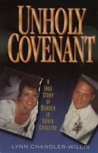 Unholy Covenant - A True Story of Murder in North Carolina ebook by Lynn Chandler-Willis