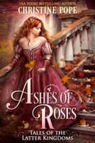 Ashes of Roses ebook by Christine Pope