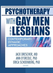 Psychotherapy with Gay Men and Lesbians - Contemporary Dynamic Approaches ebook by Jack Drescher,Ann D'Ercole,Erica Schoenberg