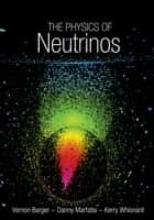The Physics of Neutrinos ebook by Vernon Barger, Danny Marfatia, Kerry Whisnant