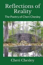 Reflections of Reality: The Poetry of Cheri Chesley ebook by Cheri Chesley