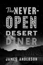The Never-Open Desert Diner - A Novel ebook by