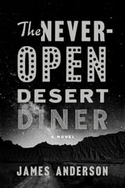 The Never-Open Desert Diner - A Novel ebook by James Anderson