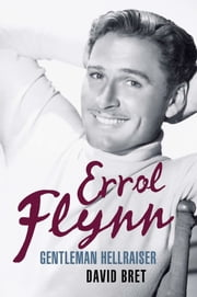 Errol Flynn - Gentleman Hellraiser ebook by David Bret
