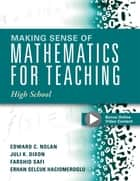 Making Sense of Mathematics for Teaching High School - Understanding How to Use Functions ebook by Edward C. Nolan, Juli K. Dixon
