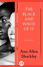 The Black and White of It - Stories ebook by Ann Allen Shockley