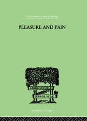 Pleasure And Pain - A Theory of the Energic Foundation of Feeling ebook by Bousfield, Paul