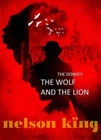 The Donkey, the Wolf and the Lion ebook by Nelson King