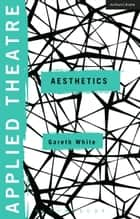 Applied Theatre: Aesthetics ebook by Gareth White, Dr Sheila Preston, Prof Michael Balfour