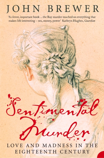 Sentimental Murder: Love and Madness in the Eighteenth Century (Text Only) ebook by John Brewer